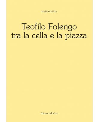 Teofilo Folengo tra la cella e la piazza