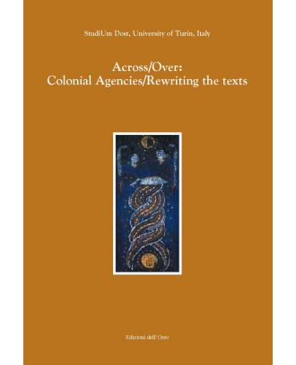 Across/Over: Colonial Agencies Rewriting the texts